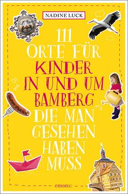 111 Orte für Kinder in und um Bamberg, die man gesehen haben muss von Luck,  Nadine