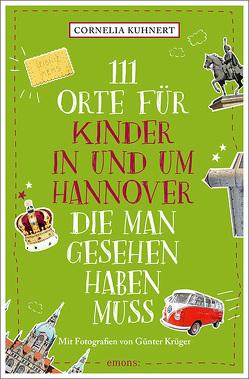 111 Orte für Kinder in und um Hannover, die man gesehen haben muss von Krüger,  Günter, Kuhnert,  Cornelia