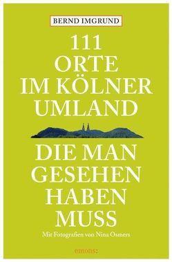 111 Orte im Kölner Umland, die man gesehen haben muß von Imgrund,  Bernd, Osmers,  Nina