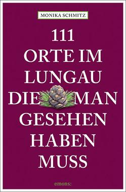 111 Orte im Lungau, die man gesehen haben muss von Schmitz,  Monika