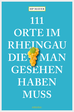 111 Orte im Rheingau, die man gesehen haben muss von Mayer,  HP