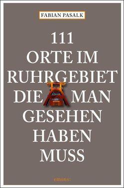 111 Orte im Ruhrgebiet die man gesehen haben muss von Pasalk,  Fabian