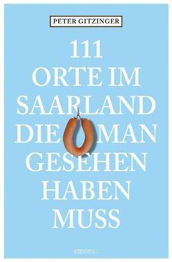 111 Orte im Saarland, die man gesehen haben muss von Gitzinger,  Peter