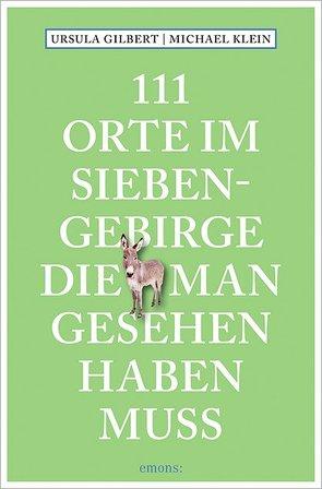 111 Orte im Siebengebirge, die man gesehen haben muss von Gilbert,  Ursula, Klein,  Michael
