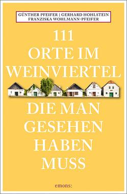 111 Orte im Weinviertel, die man gesehen haben muss von Hohlstein,  Gerhard, Pfeifer,  Günther, Wohlmann-Pfeifer,  Franziska