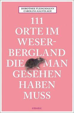 111 Orte im Weserbergland, die man gesehen haben muss von Fleischmann,  Dorothee, Kalvelage,  Carolina