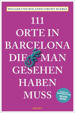 111 Orte in Barcelona, die man gesehen haben muss von Grumt Suárez,  Holger, Grumt Suárez,  Rolando