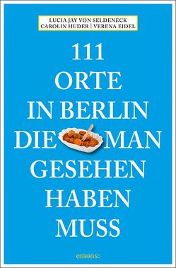 111 Orte in Berlin, die man gesehen haben muss von Seldeneck,  Lucia Jay von