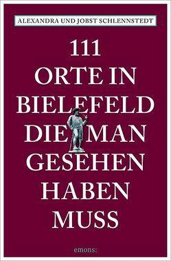 111 Orte in Bielefeld, die man gesehen haben muss von Schlennstedt,  Alexandra, Schlennstedt,  Jobst