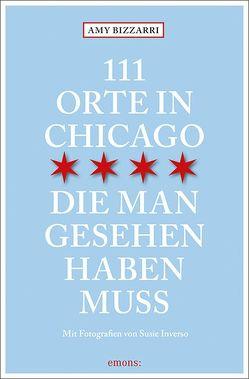 111 Orte in Chicago, die man gesehen haben muss von Bizzarri,  Amy, Inverso,  Susie, Schurr,  Monika Elisa
