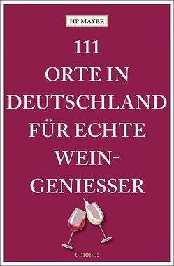 111 Orte in Deutschland für echte Weingenießer von Mayer,  HP