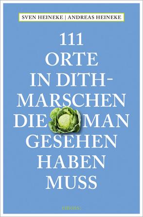 111 Orte in Dithmarschen, die man gesehen haben muss von Heineke,  Andreas, Heineke,  Sven