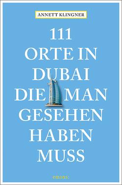 111 Orte in Dubai, die man gesehen haben muss von Klingner,  Annett