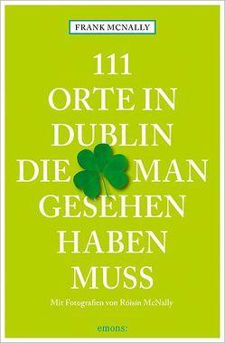 111 Orte in Dublin, die man gesehen haben muss von McNally,  Frank, McNally,  Róisín