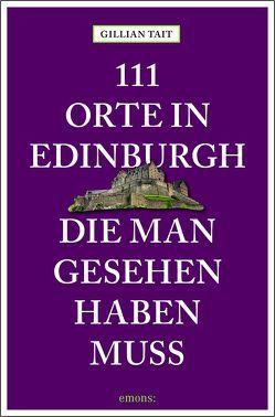 111 Orte in Edinburgh, die man gesehen haben muss von Tait,  Gillian