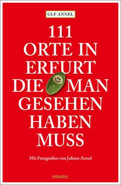 111 Orte in Erfurt die man gesehen haben muss von Annel,  Juliane, Annel,  Ulf