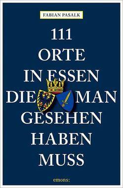 111 Orte in Essen, die man gesehen haben muss von Pasalk,  Fabian