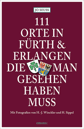 111 Orte in Fürth & Erlangen, die man gesehen haben muss von Seuss,  Jo
