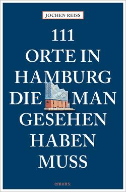 111 Orte in Hamburg, die man gesehen haben muss von Reiss,  Jochen
