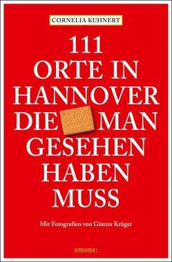 111 Orte in Hannover die man gesehen haben muss von Krüger,  Günter, Kuhnert,  Cornelia