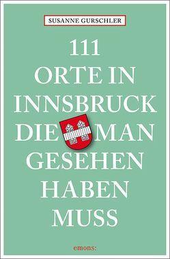 111 Orte in Innsbruck, die man gesehen haben muss von Gurschler,  Susanne