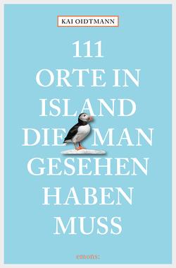 111 Orte in Island, die man gesehen haben muss von Oidtmann,  Kai