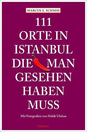 111 Orte in Istanbul, die man gesehen haben muss von Schmid,  Marcus X