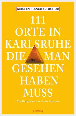 111 Orte in Karlsruhe, die man gesehen haben muss von Elsner-Schichor,  Kirsten