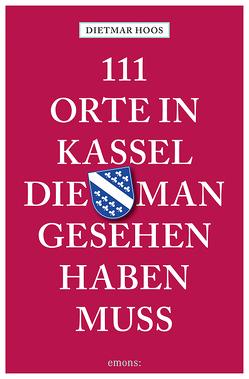 111 Orte in Kassel, die man gesehen haben muss von Hoos,  Dietmar, Hoos,  Susanne