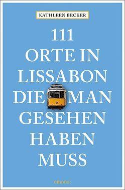 111 Orte in Lissabon, die man gesehen haben muss von Becker,  Kathleen