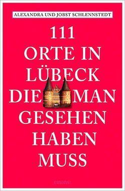 111 Orte in Lübeck, die man gesehen haben muss von Schlennstedt,  Alexandra, Schlennstedt,  Jobst