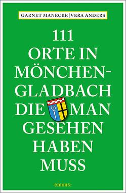 111 Orte in Mönchengladbach, die man gesehen haben muss von Anders,  Vera, Manecke,  Garnet