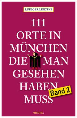 111 Orte in München, die man gesehen haben muss, Band 2 von Liedtke,  Rüdiger
