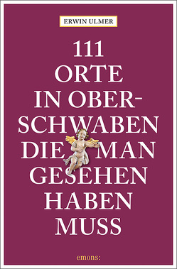 111 Orte in Oberschwaben, die man gesehen haben muss von Ulmer,  Erwin