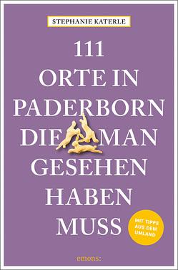 111 Orte in Paderborn, die man gesehen haben muss von Katerle,  Stephanie