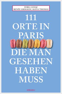 111 Orte in Paris, die man gesehen haben muss von Canac,  Sybil, Grimaud,  Renée, Thomas,  Katia