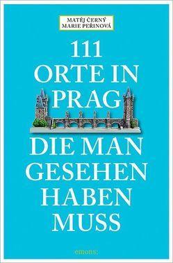 111 Orte in Prag, die man gesehen habe muss von Černý,  Matěj, Peřinová,  Marie
