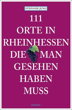 111 Orte in Rheinhessen, die man gesehen haben muss von Jung,  Stefanie