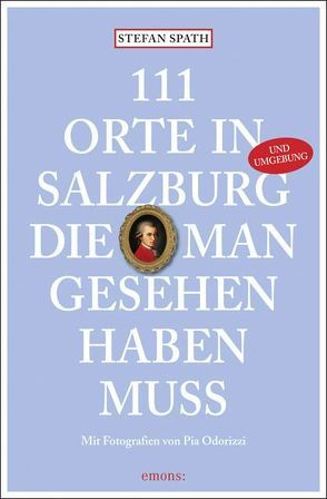 111 Orte in Salzburg, die man gesehen habe muss von Spath,  Stefan