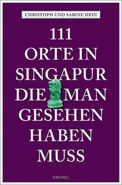 111 Orte in Singapur, die man gesehen haben muss von Hein,  Christoph, Hein-Seppeler,  Sabine