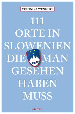 111 Orte in Slowenien, die man gesehen haben muss von Wengert,  Veronika