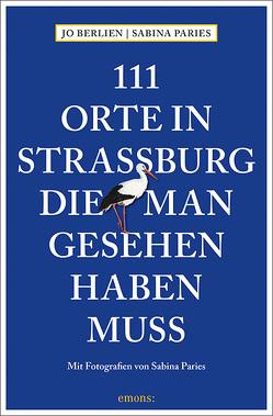 111 Orte in Straßburg, die man gesehen haben muss von Berlien,  Jo, Paries,  Sabina