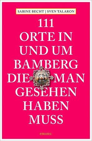 111 Orte in und um Bamberg, die man gesehen haben muss von Becht,  Sabine, Talaron,  Sven