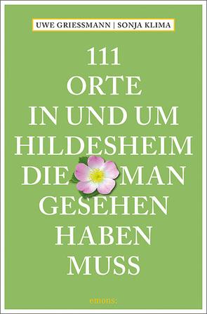 111 Orte in und um Hildesheim, die man gesehen haben muss von Griessmann,  Uwe, Klima,  Sonja