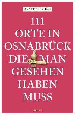 111 Orte in und um Osnabrück, die man gesehen haben muss von Rensing,  Annett
