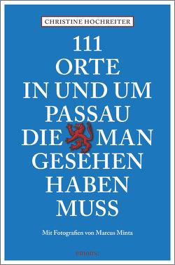 111 Orte in und um Passau, die man gesehen haben muss von Hochreiter,  Christine