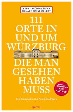 111 Orte in und um Würzburg die man gesehen haben muss von Bugyi-Ollert,  Renate, Horsinka,  Bernhard, Moedebeck,  Nele