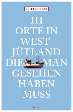 111 Orte in Westjütland, die man gesehen haben muss von Nørbak,  Britt