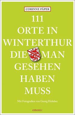 111 Orte in Winterthur, die man gesehen haben muss von Holubec,  Georg, Päper,  Corinne