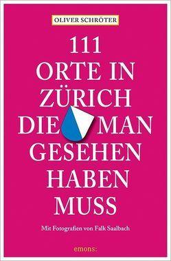 111 Orte in Zürich, die man gesehen haben muss von Saalbach,  Falk, Schröter,  Oliver